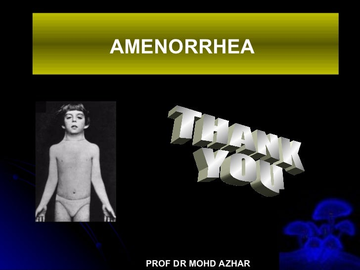 AMENORRHEA   THANK  YOU PROF DR MOHD AZHAR