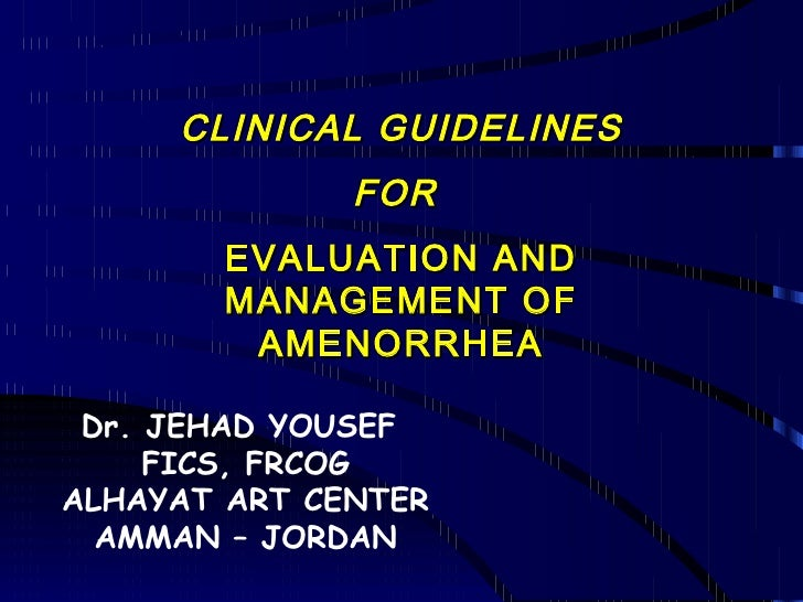 CLINICAL GUIDELINES              FOR       EVALUATION AND       MANAGEMENT OF        AMENORRHEA Dr. JEHAD YOUSEF     FICS,...