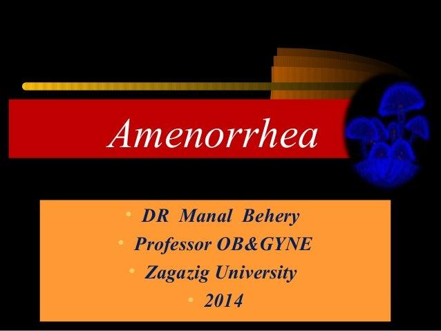 Amenorrhea • DR Manal Behery • Professor OB&GYNE • Zagazig University • 2014