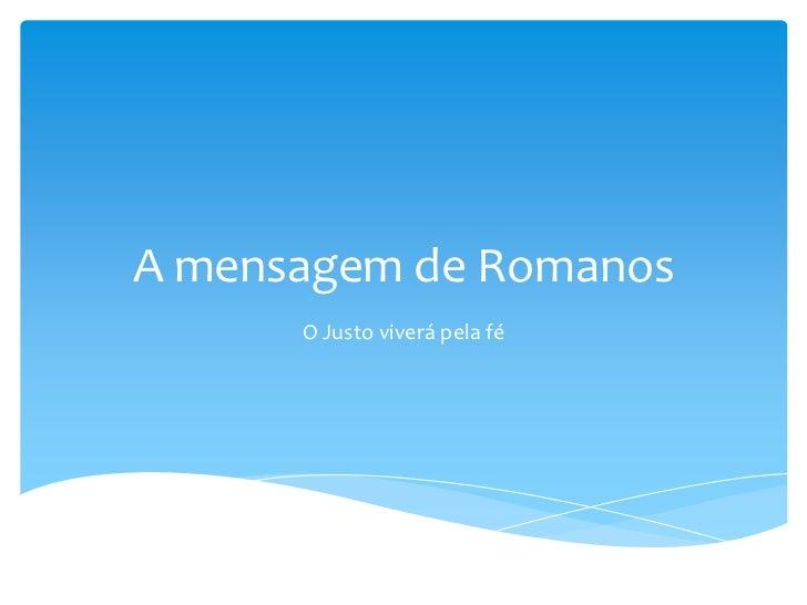 A mensagem de Romanos      O Justo viverá pela fé