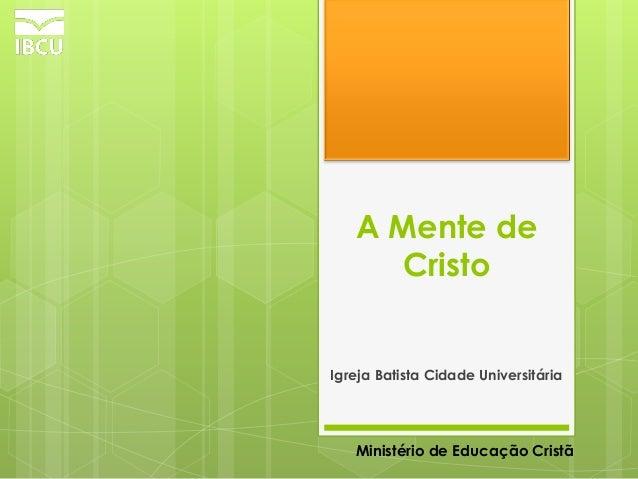 A Mente de Cristo  Igreja Batista Cidade Universitária  Ministério de Educação Cristã