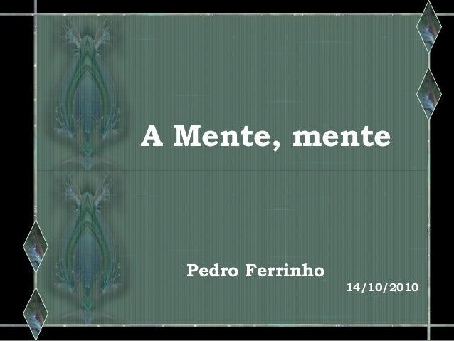 A Mente, mente Pedro Ferrinho 14/10/2010