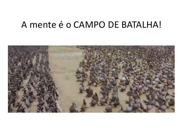 A mente é o CAMPO DE BATALHA!