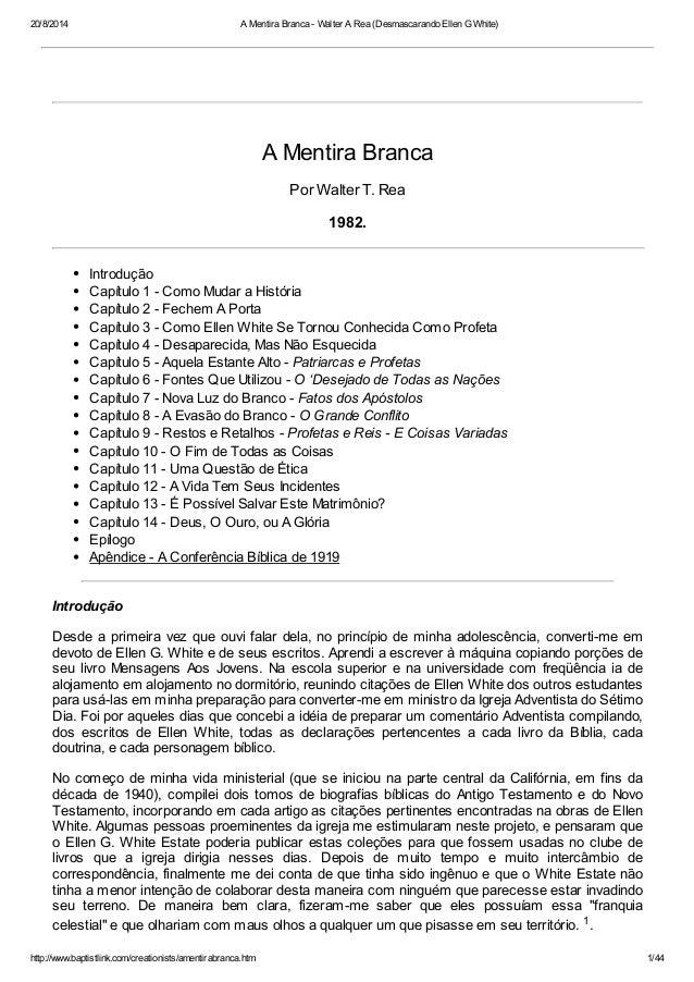 20/8/2014 A Mentira Branca - Walter A Rea (Desmascarando Ellen G White)  A Mentira Branca  Por Walter T. Rea  1982.  Intro...