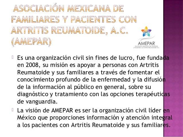  Es una organización civil sin fines de lucro, fue fundadaen 2008, su misión es apoyar a personas con ArtritisReumatoide ...