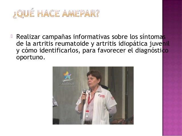  Realizar campañas informativas sobre los síntomasde la artritis reumatoide y artritis idiopática juvenily cómo identific...