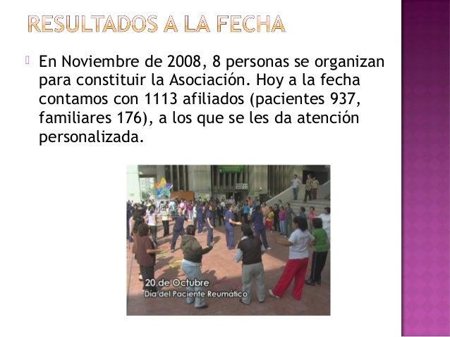 En Noviembre de 2008, 8 personas se organizanpara constituir la Asociación. Hoy a la fechacontamos con 1113 afiliados (p...