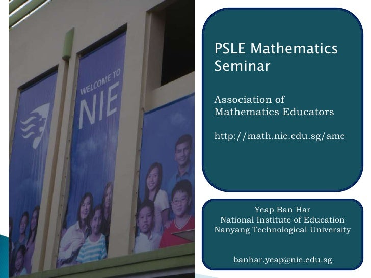 PSLE Mathematics Seminar<br />Association of Mathematics Educators<br />http://math.nie.edu.sg/ame<br />Yeap Ban Har<br />...