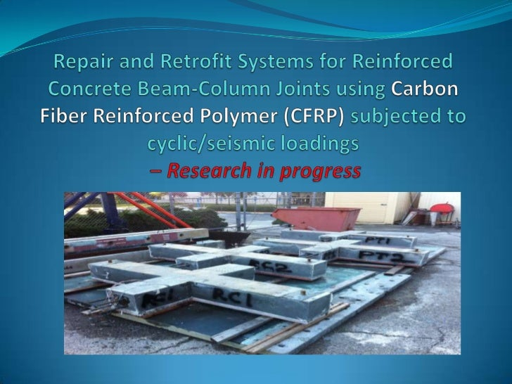Repair and Retrofit Systems for Reinforced Concrete Beam-Column Joints using Carbon Fiber Reinforced Polymer (CFRP) subjec...