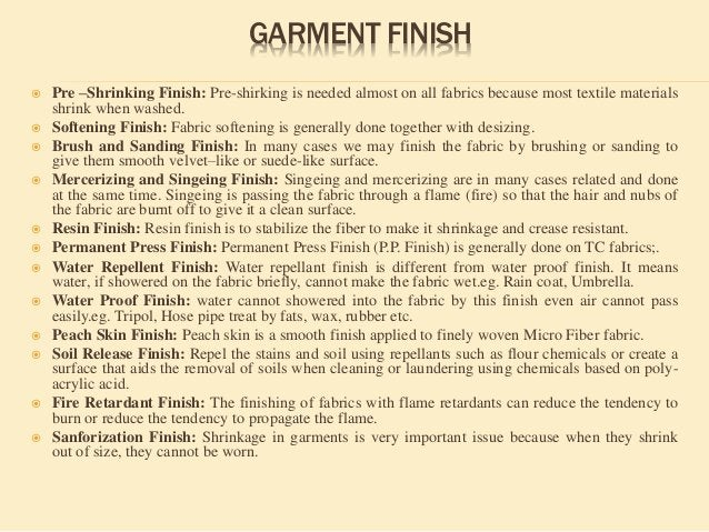 GARMENT FINISH  Pre –Shrinking Finish: Pre-shirking is needed almost on all fabrics because most textile materials shrink...