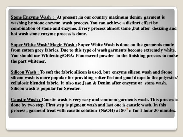 Stone Enzyme Wash : At present ,in our country maximum denim garment is washing by stone enzyme wash process. You can achi...