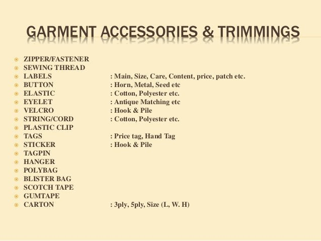 GARMENT ACCESSORIES & TRIMMINGS  ZIPPER/FASTENER  SEWING THREAD  LABELS : Main, Size, Care, Content, price, patch etc. ...
