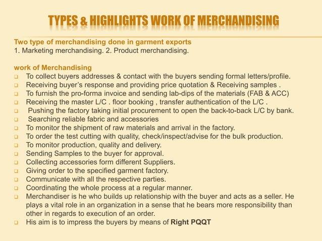 TYPES & HIGHLIGHTS WORK OF MERCHANDISING Two type of merchandising done in garment exports 1. Marketing merchandising. 2. ...