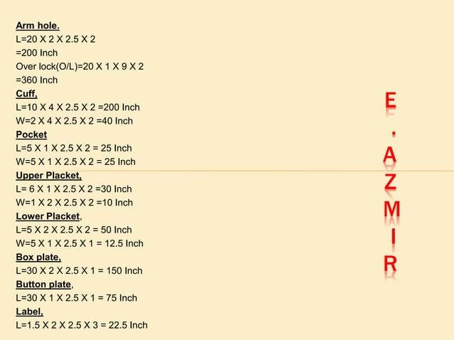 Yoke, L= 21 X 1 X 2.5 X 1 = 52.5 Inch Side seam, L=20 X 1 X 2.5 X 2 = 100 Inch Hem, L=48 X 1 X 2.5 X 1 = 120 Inch Button h...