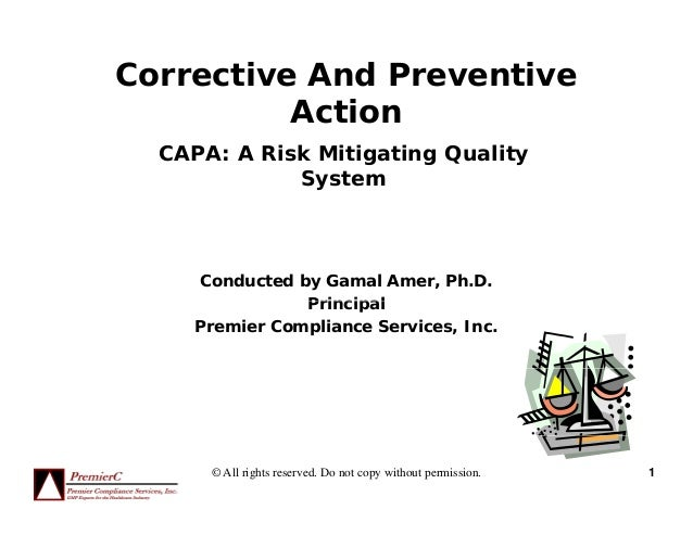 Corrective And Preventive          Action  CAPA: A Risk Mitigating Quality             System     Conducted by Gamal Amer,...