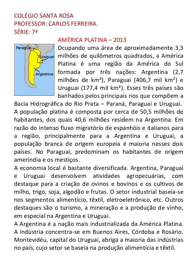 COLÉGIO SANTA ROSA PROFESSOR: CARLOS FERREIRA. SÉRIE: 7ª AMÉRICA PLATINA – 2013 Ocupando uma área de aproximadamente 3,3 m...