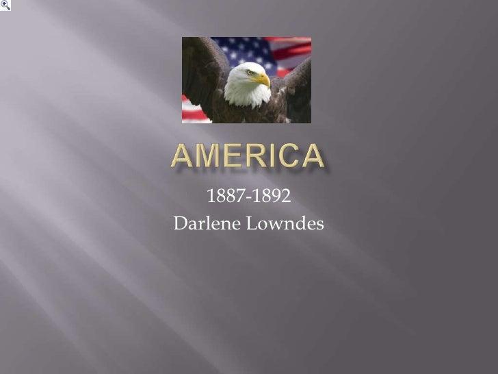 America <br />1887-1892<br />Darlene Lowndes<br />