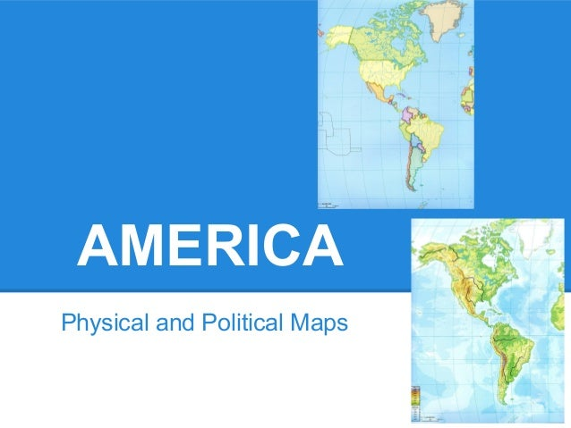 AMERICAPhysical and Political Maps