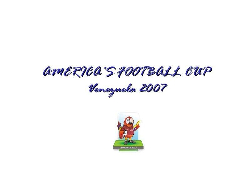 AMERICA'S FOOTBALL CUP Venezuela 2007