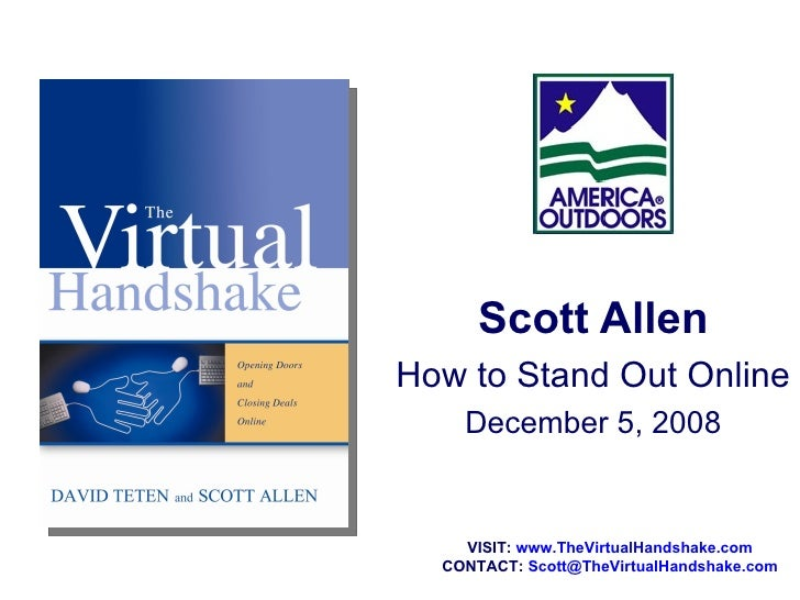 Scott Allen How to Stand Out Online December 5, 2008 VISIT:  www.TheVirtualHandshake.com CONTACT:  [email_address]