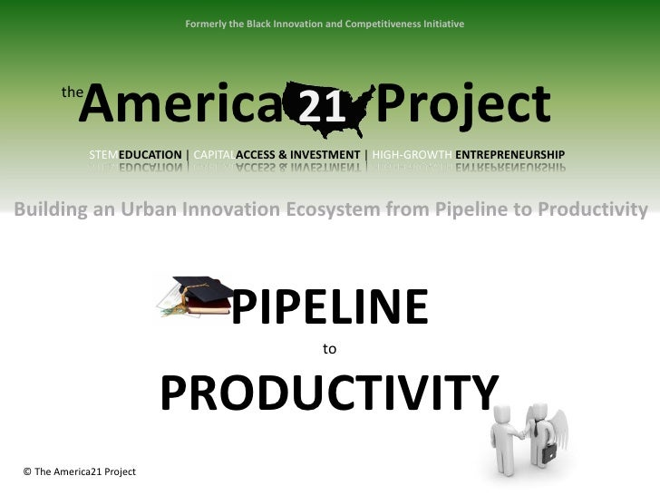 Formerly the Black Innovation and Competitiveness Initiative       the           America 21 Project             STEMEDUCAT...