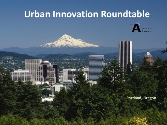Urban Innovation Roundtable                     Portland, Oregon