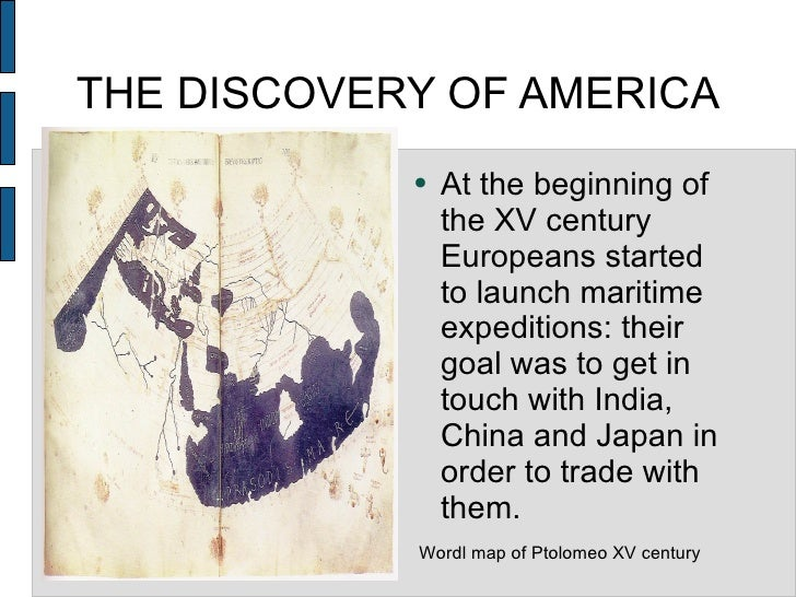 THE DISCOVERY OF AMERICA <ul><li>At the beginning of the XV century Europeans started to launch maritime expeditions: thei...