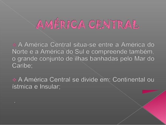  A América Central é banhada pelos oceanos Pacífico, a oeste, e Atlântico, a leste. O Atlântico forma um imenso mar inter...