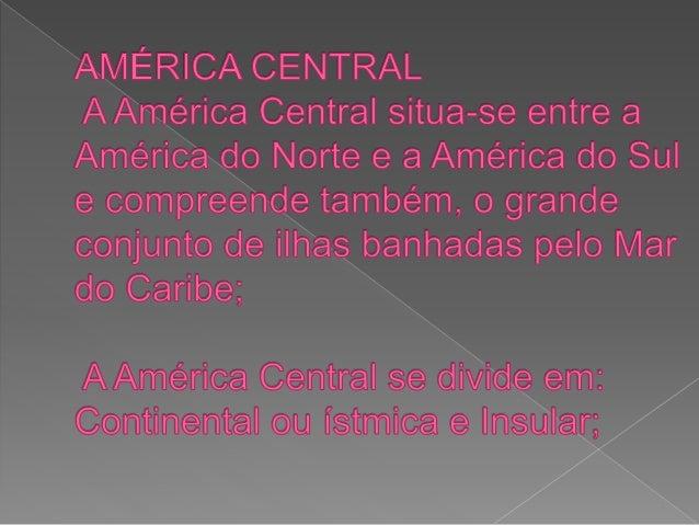  A América Central é banhada pelos oceanos  Pacífico, a oeste, e Atlântico, a leste. O  Atlântico forma um imenso mar int...