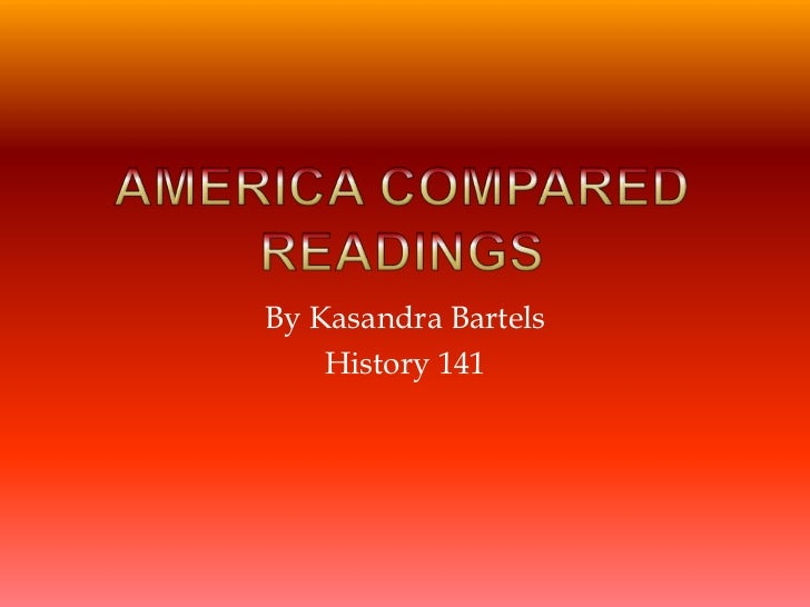 America ComparedReadings<br />By Kasandra Bartels<br />History 141<br />