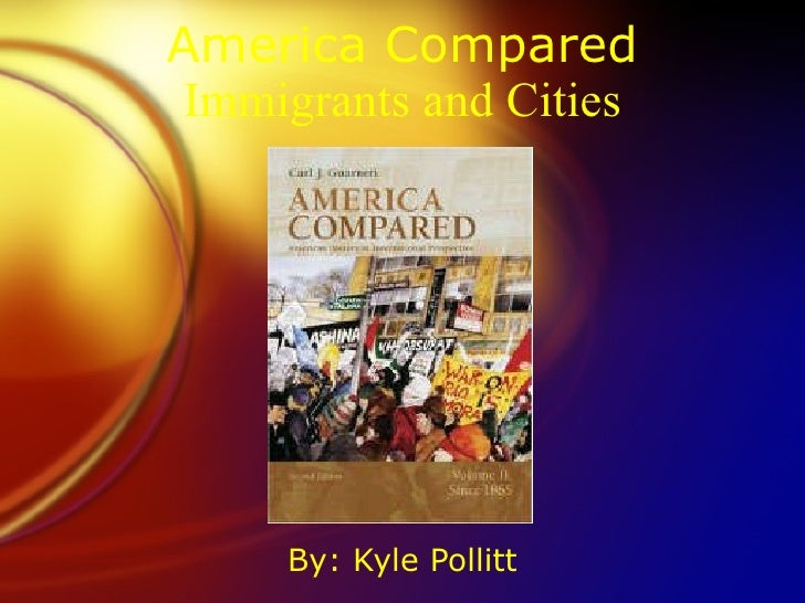 America Compared Immigrants and Cities By: Kyle Pollitt