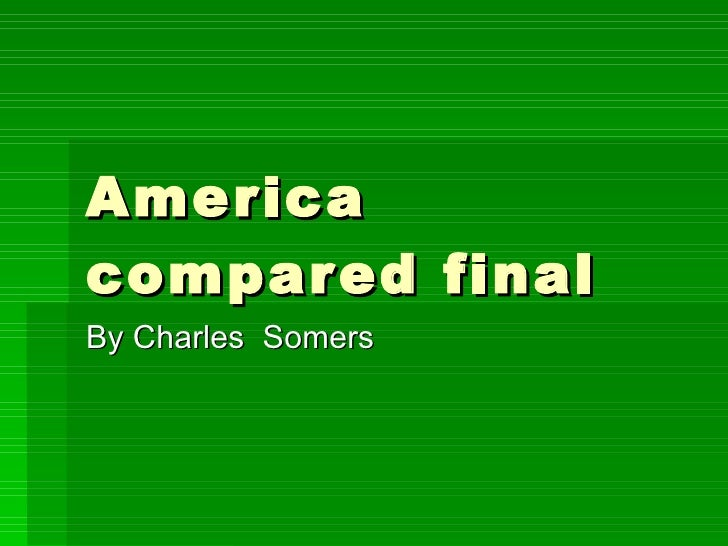 America compared final By Charles  Somers