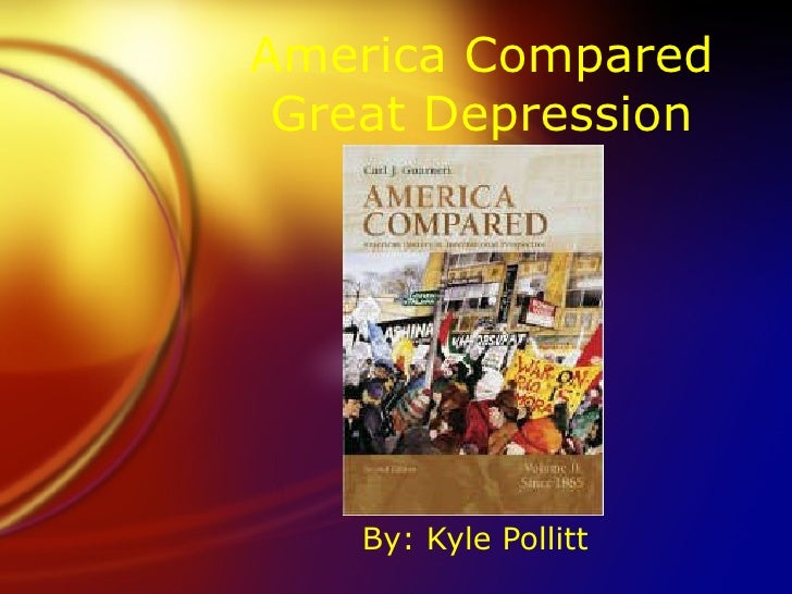 America Compared Great Depression By: Kyle Pollitt