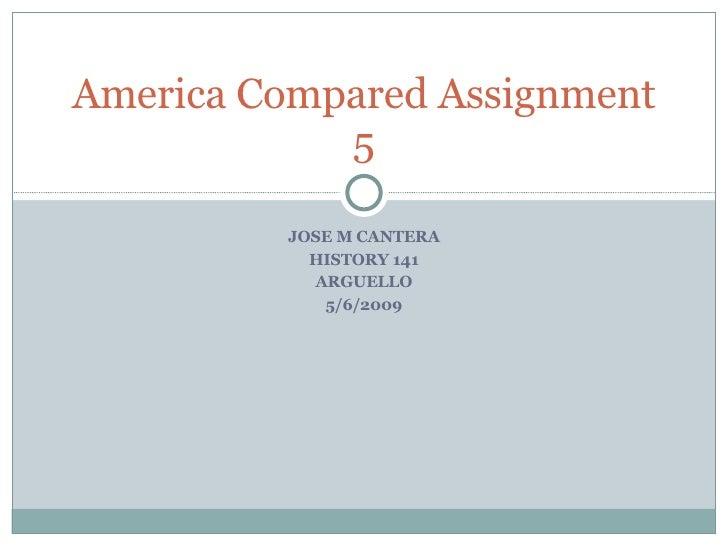 JOSE M CANTERA HISTORY 141 ARGUELLO 5/6/2009 America Compared Assignment 5