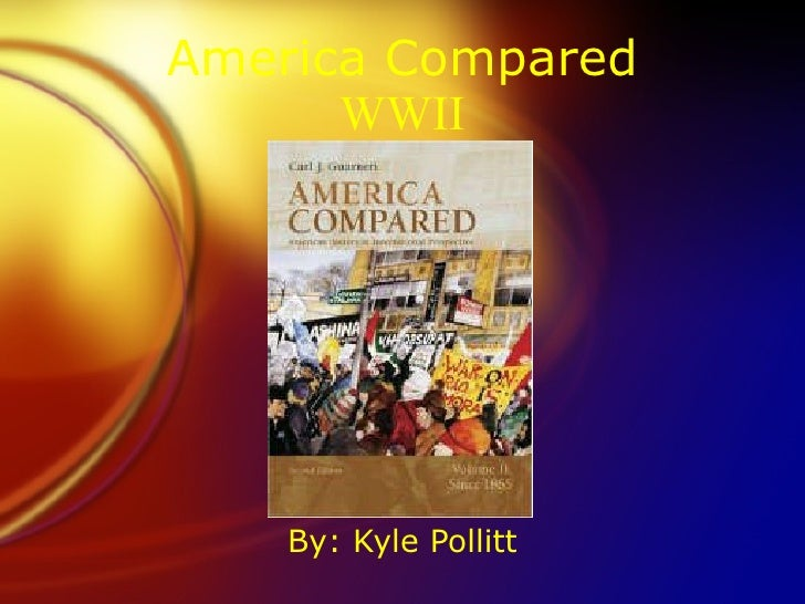 America Compared WWII By: Kyle Pollitt