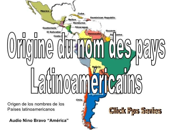 "Origine du nom des pays  Latinoaméricains Audio Nino Bravo ""América"" Click Pps Series Origen de los nombres de los  Países..."