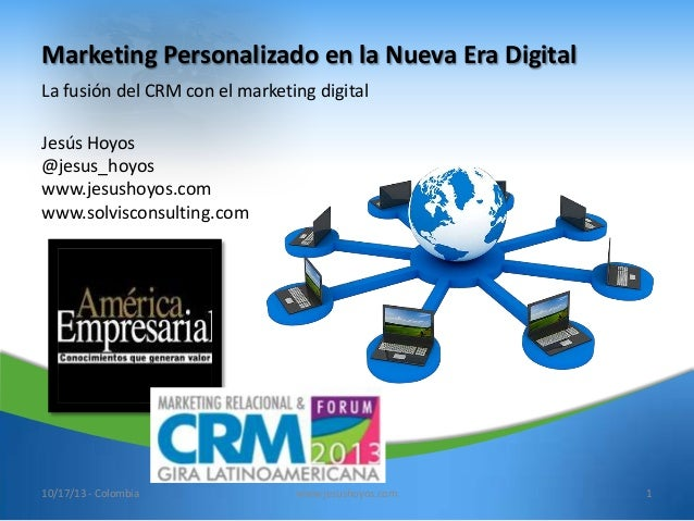 Marketing Personalizado en la Nueva Era Digital La fusión del CRM con el marketing digital Jesús Hoyos @jesus_hoyos www.je...