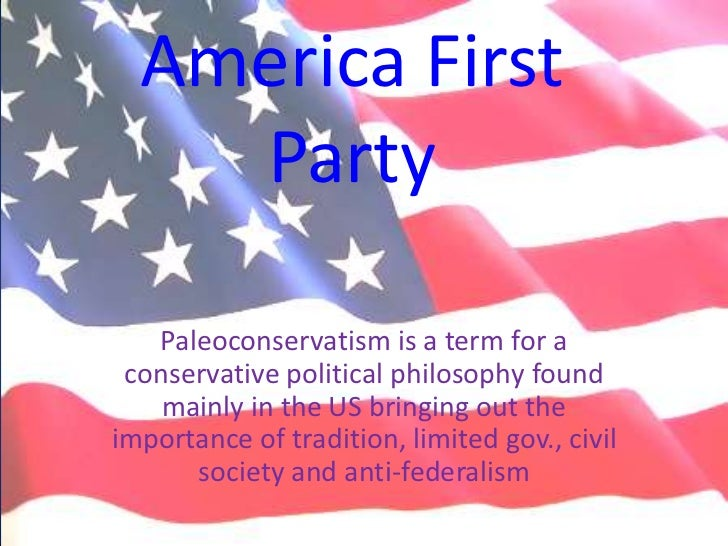 America First    Party   Paleoconservatism is a term for a conservative political philosophy found    mainly in the US bri...