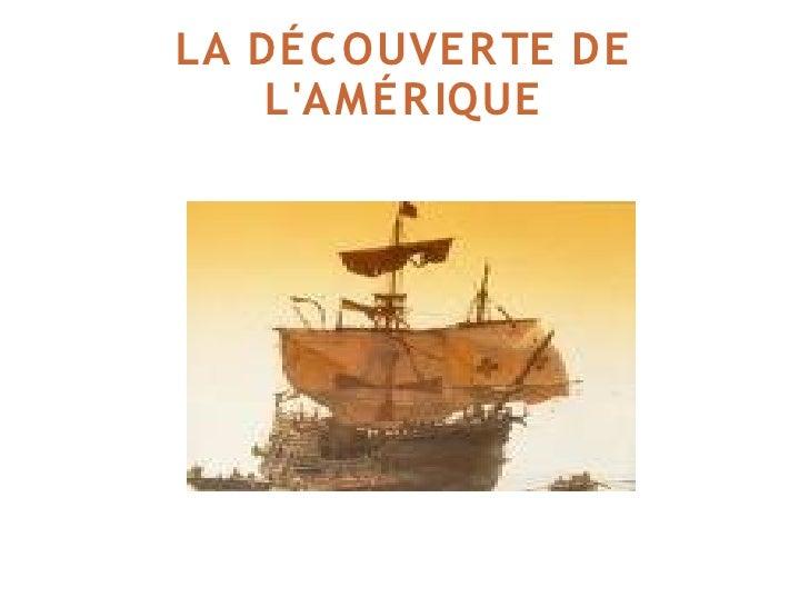LA DÉC OUVER TE DE     L'AMÉR IQUE
