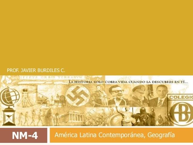 NM-4 América Latina Contemporánea, Geografía PROF. JAVIER BURDILES C.