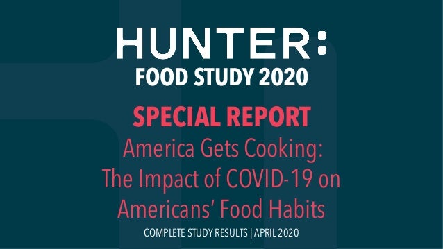 SPECIAL REPORT America Gets Cooking: The Impact of COVID-19 on Americans' Food Habits FOOD STUDY 2020 COMPLETE STUDY RESUL...