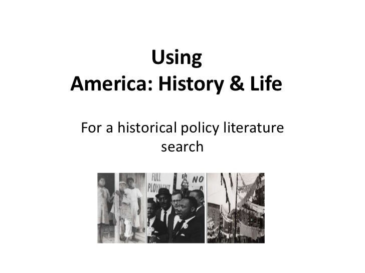 UsingAmerica: History & Life<br />For a historical policy literature search <br />