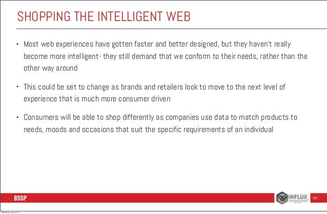 SHOPPING THE INTELLIGENT WEB •  Most web experiences have gotten faster and better designed, but they haven't really becom...