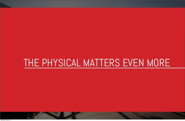 THE PHYSICAL MATTERS EVEN MORE  Wednesday, January 8, 14