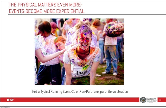 THE PHYSICAL MATTERS EVEN MOREEVENTS BECOME MORE EXPERIENTIAL  Not a Typical Running Event-Color Run-Part rave, part llife...