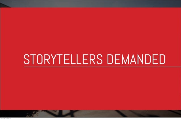 STORYTELLERS DEMANDED  Wednesday, January 8, 14