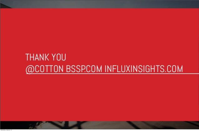 THANK YOU @COTTON BSSP .COM INFLUXINSIGHTS.COM  Wednesday, January 8, 14