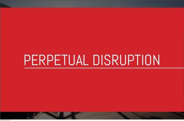 PERPETUAL DISRUPTION  Wednesday, January 8, 14