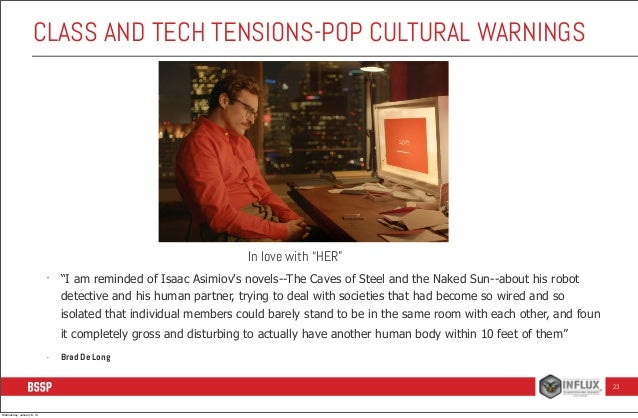 """CLASS AND TECH TENSIONS-POP CULTURAL WARNINGS  In love with """"HER"""" -  """"I am reminded of Isaac Asimiov's novels--The Caves o..."""