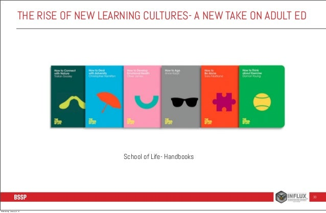 THE RISE OF NEW LEARNING CULTURES- A NEW TAKE ON ADULT ED  School of Life- Handbooks  33  Wednesday, January 8, 14